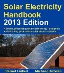 Solar Electricity Handbook: A Simple Practical Guide to Solar Energy – Designing and Installing Photovoltaic Solar Electric Systems